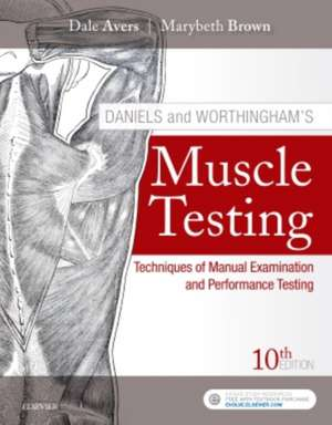 Daniels and Worthingham's Muscle Testing: Techniques of Manual Examination and Performance Testing de Dale Avers