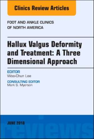 Hallux valgus deformity and treatment: A three dimensional approach, An issue of Foot and Ankle Clinics of North America