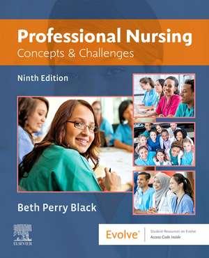 Professional Nursing: Concepts & Challenges de Beth Black