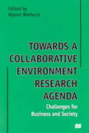 Towards a Collaborative Environment Research Agenda: Challenges for Business and Society: Volume 1: Papers of the International Centre for the Environment de A. Warhurst