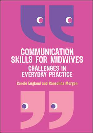 Communication Skills for Midwives: Challenges in everyday practice de Carole England