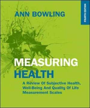 Measuring Health: A Review of Subjective Health, Well-being and Quality of Life Measurement Scales de Ann Bowling