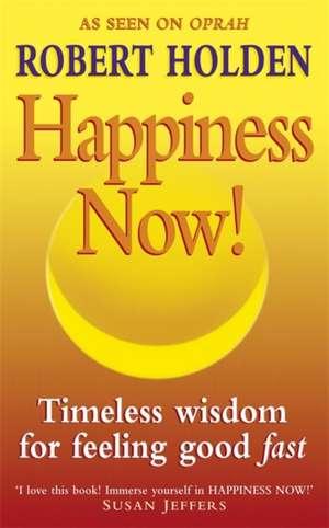 Happiness Now! de Robert Holden