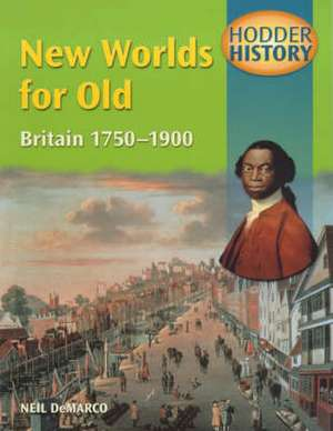 New Worlds for Old, Britain 1750-1900