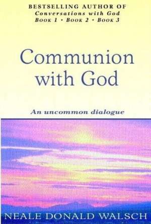 Communion With God de Neale Donald Walsch