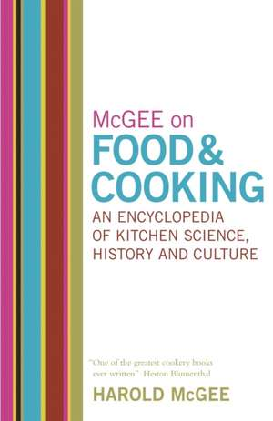 McGee on Food and Cooking: An Encyclopedia of Kitchen Science, History and Culture de Harold McGee
