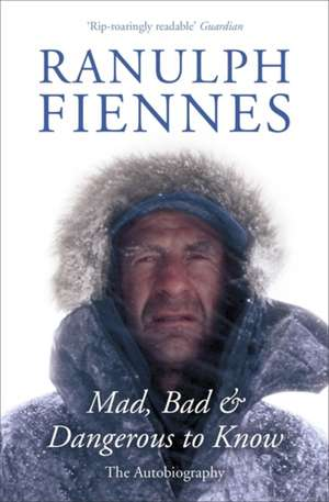 Mad, Bad and Dangerous to Know de Sir Ranulph, Bt OBE Fiennes