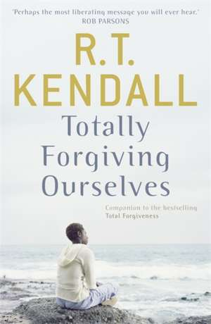 Totally Forgiving Ourselves de R. T. Kendall