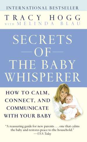 Secrets of the Baby Whisperer: How to calm, connect, and communicate with your baby de Tracy Hogg