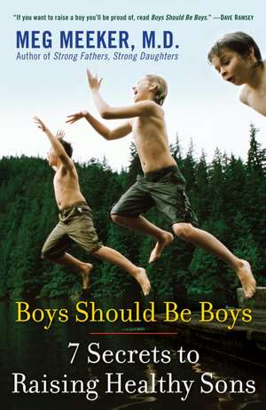 Boys Should Be Boys:  7 Secrets to Raising Healthy Sons de Meg Meeker