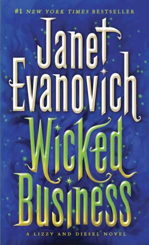 Wicked Business: New York Times Bestseller de Janet Evanovich