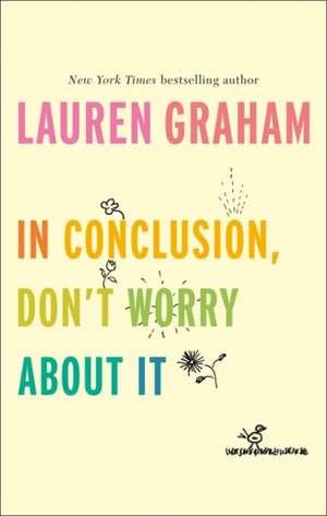 In Conclusion, Don't Worry About It de Lauren Graham