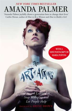 The Art of Asking: How I learned to stop worrying and let people help de Amanda Palmer
