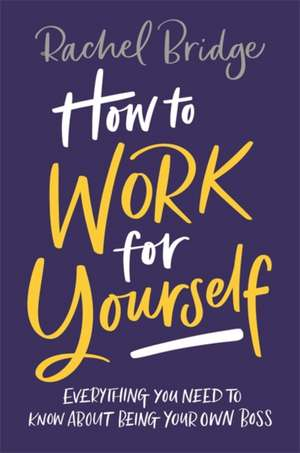 How to Work for Yourself de Rachel Bridge