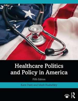 Healthcare Politics and Policy in America de Kant Patel