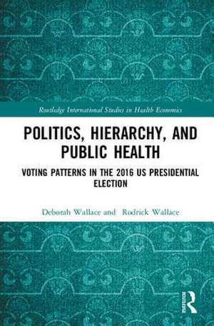 Politics, Hierarchy, and Public Health de USA) Wallace, Deborah (New York State Psychiatry Institute at Columbia University