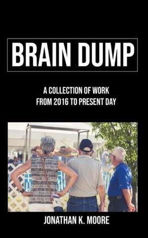 Brain Dump de Jonathan K. Moore