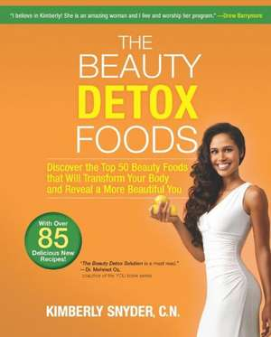 The Beauty Detox Foods:  Discover the Top 50 Beauty Foods That Will Transform Your Body and Reveal a More Beautiful You de Kimberly Snyder