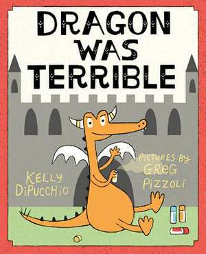 Dragon Was Terrible de Kelly DiPucchio