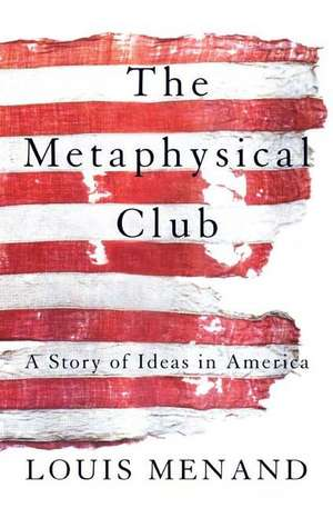 The Metaphysical Club:  A Story of Ideas in America de Louis Menand