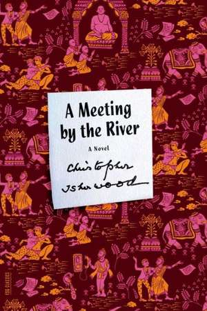 A Meeting by the River de Christopher Isherwood