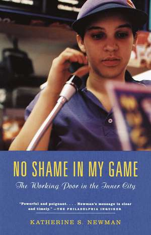 No Shame in My Game:  The Working Poor in the Inner City de Katherine S Newman