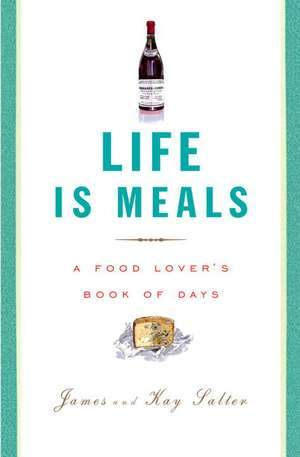 Life Is Meals:  A Food Lover's Book of Days de James Salter