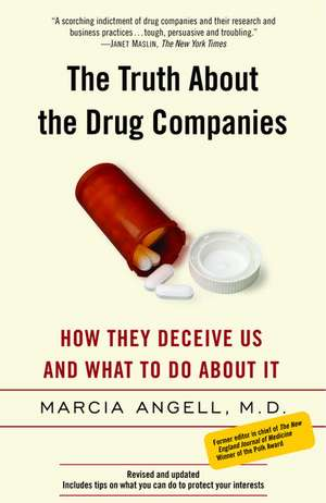 The Truth about the Drug Companies:  How They Deceive Us and What to Do about It de ANGELL  MARCIA
