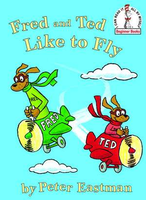 Fred and Ted Like to Fly:  Or Trouble Is Her Middle Name de Peter Eastman