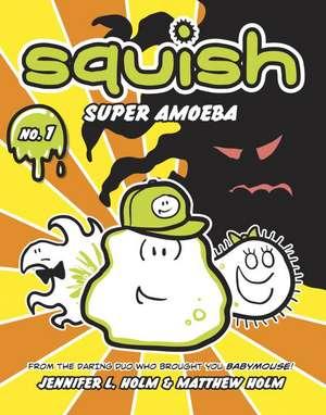 Squish:  Super Amoeba de Jennifer L. Holm