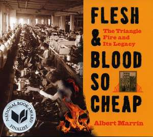 Flesh & Blood So Cheap:  The Triangle Fire and Its Legacy de Albert Marrin