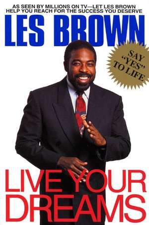 Live Your Dreams de Les Brown