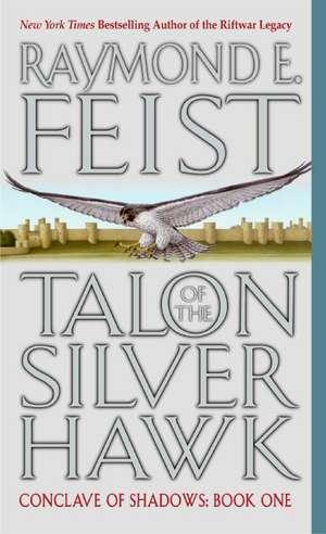 Talon of the Silver Hawk: Conclave of Shadows: Book One de Raymond E. Feist