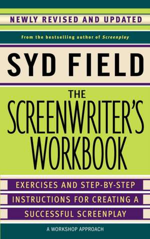 The Screenwriter's Workbook: Excercises and Step-By-Step Instructions for Creating a Successful Screenplay de Syd Field