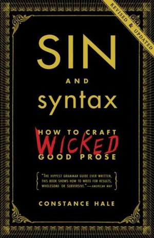 Sin and Syntax:  How to Craft Wicked Good Prose de Constance Hale