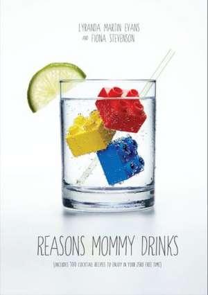 Reasons Mommy Drinks de Lyranda Martin Evans