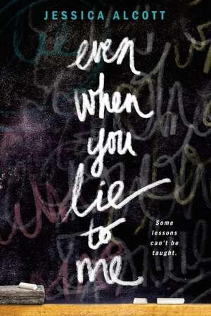 Even When You Lie to Me de Jessica Alcott