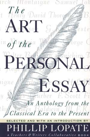 The Art of the Personal Essay:  An Anthology from the Classical Era to the Present de Phillip Lopate