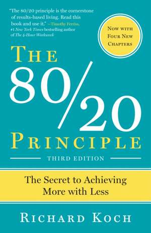 The 80/20 Principle:  The Secret to Success by Achieving More with Less de Richard Koch
