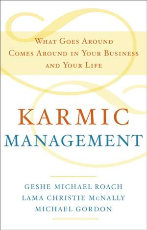 Karmic Management:  What Goes Around Comes Around in Your Business and Your Life de Geshe Michael Roach