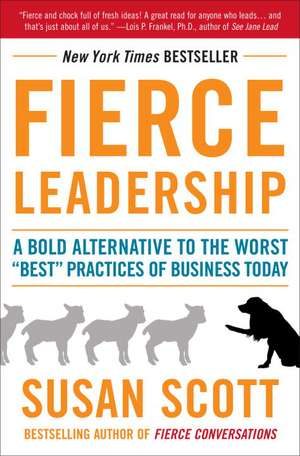 "Fierce Leadership:  A Bold Alternative to the Worst ""Best"" Practices of Business Today de Susan Scott"