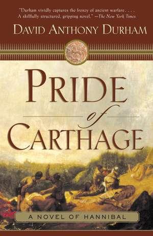 Pride of Carthage:  A Novel of Hannibal de David Anthony Durham