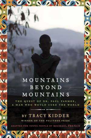 Mountains Beyond Mountains: The Quest of Dr. Paul Farmer, a Man Who Would Cure the World de Tracy Kidder