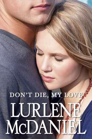 Don't Die, My Love de Lurlene Mcdaniel