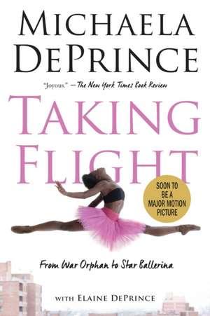 Taking Flight:  From War Orphan to Star Ballerina de Michaela Deprince