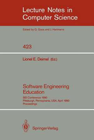 Software Engineering Education: SEI Conference 1990, Pittsburgh, Pennsylvania, USA, April 2-3, 1990. Proceedings de Lionel E. Deimel