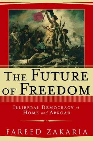 The Future of Freedom – Illiberal Democracy at Home & Abroad de Fareed Zakaria