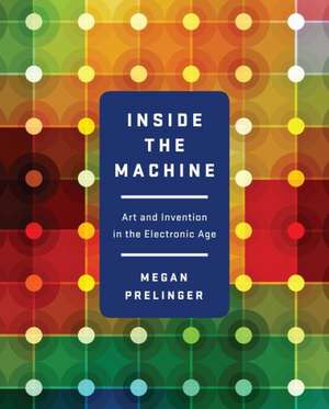 Inside the Machine – Art and Invention in the Electronic Age