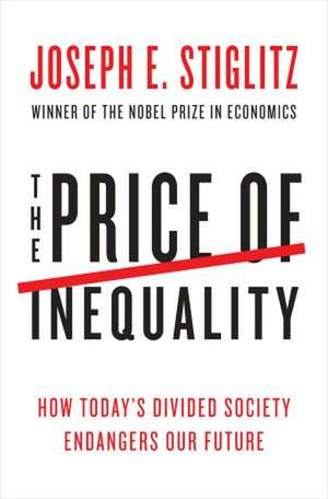 The Price of Inequality – How Today`s Divided Society Endangers Our Future de Joseph E. Stiglitz