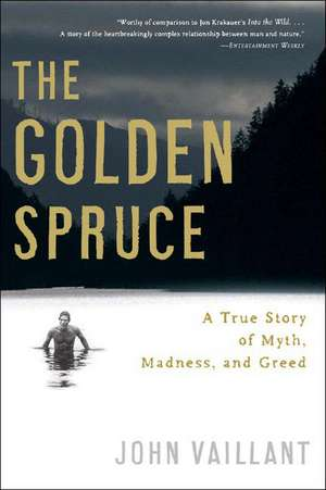 The Golden Spruce – A True Story of Myth, Madness, and Greed de John Vaillant